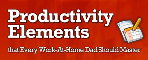 Productivity Elements for Work-at-Home Dads
