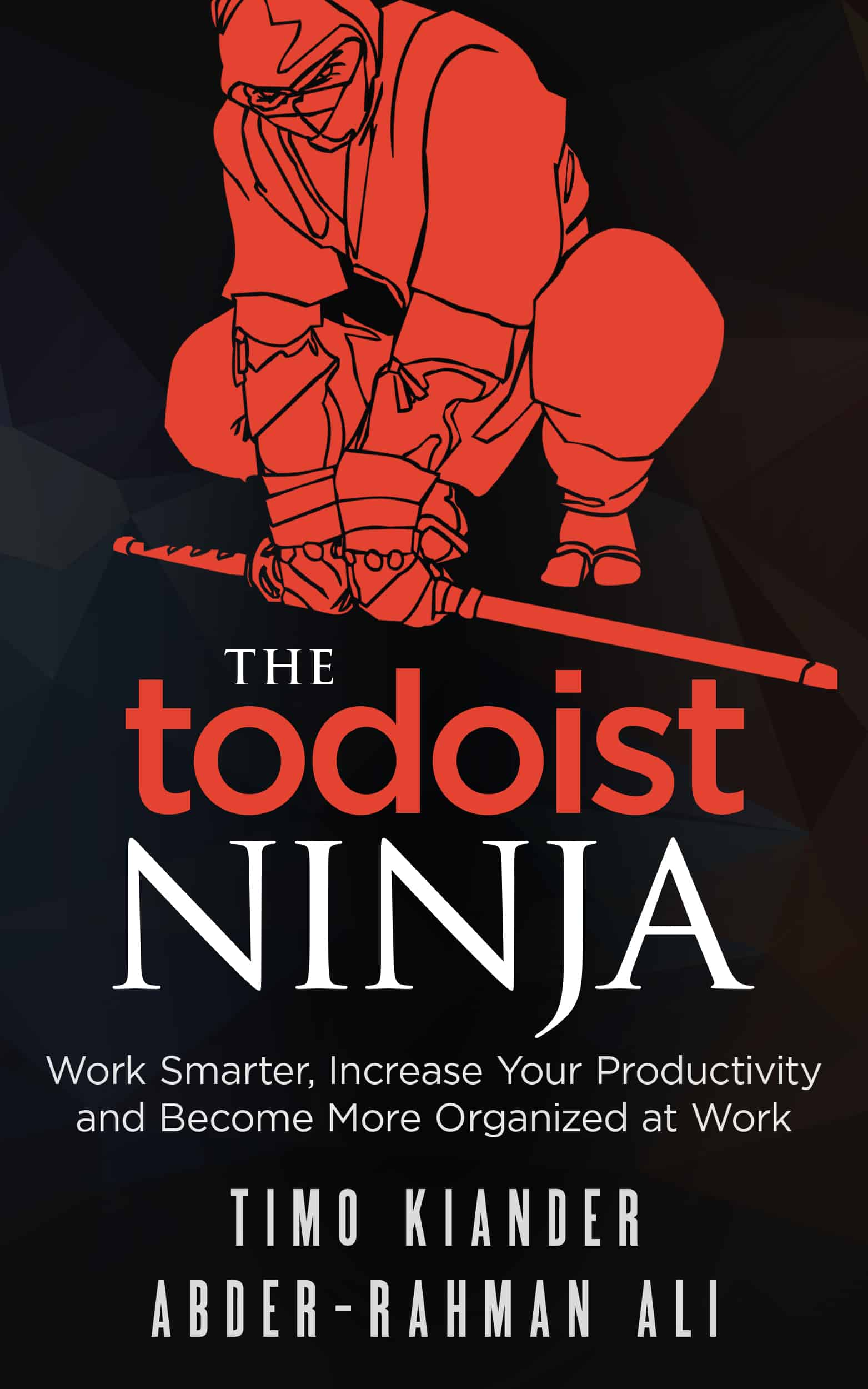 The Todoist Ninja: Work Smarter, Increase Your Productivity, and Become More Organized at Work